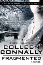 Fragmented: Boston's Crimes of Passion, #1 by Colleen Connally