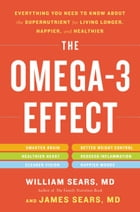The Omega-3 Effect: Everything You Need to Know About the Super Nutrient for Living Longer, Happier, and Healthier by William Sears