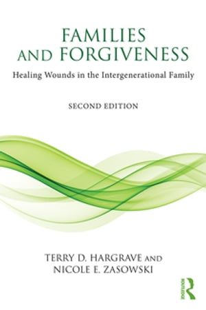 Families and Forgiveness Healing Wounds in the Intergenerational Family