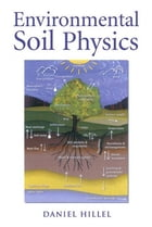 Environmental Soil Physics: Fundamentals, Applications, and Environmental Considerations