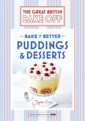 Great British Bake Off ? Bake it Better (No.5): Puddings & Desserts