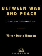 Between War and Peace: Lessons from Afghanistan to Iraq by Victor Davis Hanson