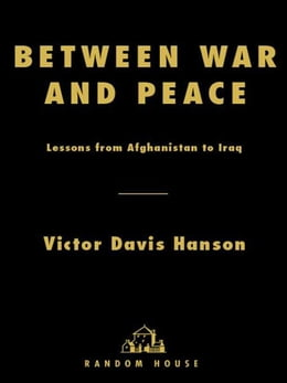 Book Between War and Peace: Lessons from Afghanistan to Iraq by Victor Hanson