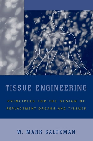 Tissue Engineering Engineering Principles for the Design of Replacement Organs and Tissues