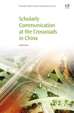 Book Scholarly Communication at the Crossroads in China by Jingfeng Xia