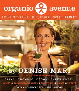 Book Organic Avenue: Recipes for Life, Made with LOVE* by Denise Mari