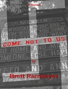 Come Not to Us by Brett Ramseyer