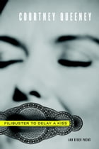Filibuster to Delay a Kiss: And Other Poems by Courtney Queeney