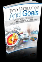 Time Management And Goals by Anonymous