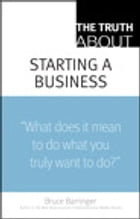 The Truth About Starting a Business by Bruce Barringer