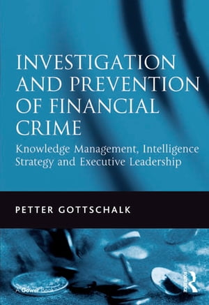Investigation and Prevention of Financial Crime Knowledge Management,  Intelligence Strategy and Executive Leadership