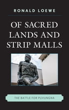 Of Sacred Lands and Strip Malls: The Battle for Puvungna by Ronald Loewe