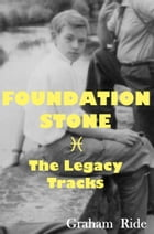Foundation Stone: The Legacy Tracks by Graham Ride
