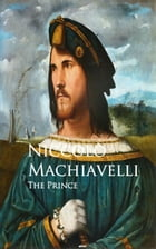 The Prince - Il Principe: Bestsellers and famous Books by Niccolo Machiavelli