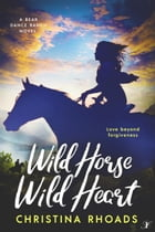 Wild Horse, Wild Heart: A Bear Dance Ranch Series Novel by Christina Rhoads