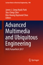 Advanced Multimedia and Ubiquitous Engineering: MUE/FutureTech 2017 by James J. (Jong Hyuk) Park