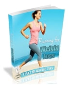 Running For Weight Loss: 7 Fat Blasting Tips by R SHIRD