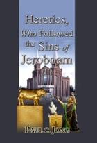 Heretics, Who Followed the Sins of Jeroboam (II) by Paul C. Jong