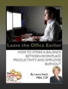 Leave the Office Earlier: How to Strike a Balance Between Workplace Productivity and Employee…