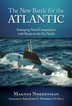 New Battle for the Atlantic: Emerging Naval Competition with Russia in the Far North by Magnus Nordenman