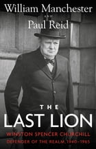The Last Lion: Winston Spencer Churchill: Defender of the Realm, 1940-1965 by William Manchester