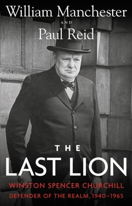 Book The Last Lion: Winston Spencer Churchill: Defender of the Realm, 1940-1965 by William Manchester