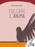 Toccare l'anima by Tina Germanà