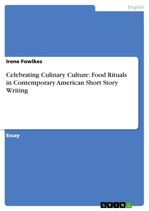 Celebrating Culinary Culture: Food Rituals in Contemporary American Short Story Writing