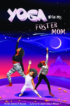 Yoga with My Foster Mom by Zoevera A Jackson
