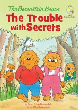Book The Berenstain Bears: The Trouble with Secrets: The Trouble with Secrets by Stan and Jan Berenstain w/ Mike Berenstain