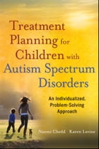 Treatment Planning for Children with Autism Spectrum Disorders: An Individualized, Problem-Solving…
