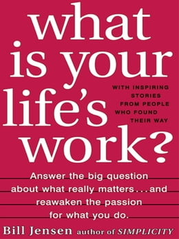 Book What is Your Life's Work?: Answer the BIG Question About What Really Matters...and Reawaken the… by Bill Jensen