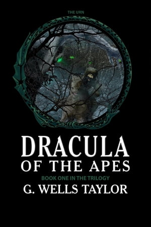Dracula of the Apes: Book One: The Urn by G. Wells Taylor