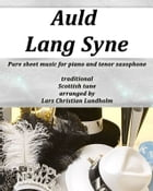 Auld Lang Syne Pure sheet music for piano and tenor saxophone, traditional Scottish tune arranged by Lars Christian Lundholm by Pure Sheet music