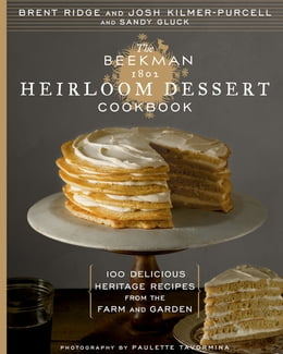 Book The Beekman 1802 Heirloom Dessert Cookbook: 100 Delicious Heritage Recipes from the Farm and Garden by Josh Kilmer-Purcell