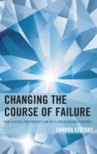Changing the Course of Failure: How Schools and Parents Can Help Low-Achieving Students by Sandra Stotsky