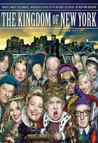 The Kingdom of New York: Knights, Knaves, Billionaires, and Beauties in the City of Big Shots by The New York Observer
