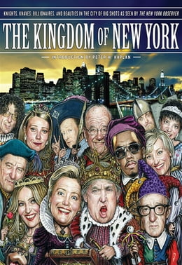 Book The Kingdom of New York: Knights, Knaves, Billionaires, and Beauties in the City of Big Shots by The New York Observer