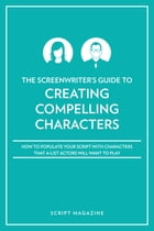 Creating Characters A-List Actors Want to Play by Script Magazine Editors