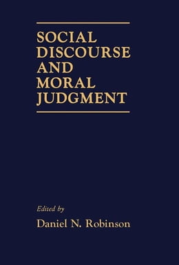 Book Social Discourse and Moral Judgement by Robinson, Daniel N.