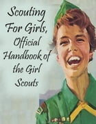 Scouting For Girls, Official Handbook of the Girl Scouts by Girl Scouts
