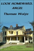 LOOK HOMEWARD, ANGEL: A Story of the Buried Life by Thomas Wolfe