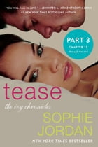 Tease (Part Three: Chapters 15 - The End): The Ivy Chronicles by Sophie Jordan