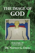 The Image of God: VOLUME IV SPECIAL EDITION