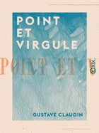 Point et Virgule by Gustave Claudin