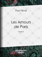 Les Amours de Paris: Tome II by Paul Féval