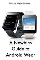 A Newbies Guide to Android Wear by Minute Help Guides