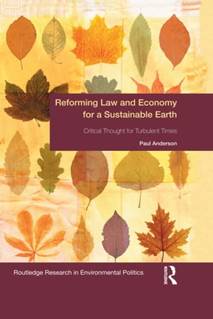 Reforming Law and Economy for a Sustainable Earth Critical Thought for Turbulent Times