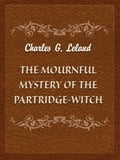 The Mournful Mystery Of The Partridge-Witch