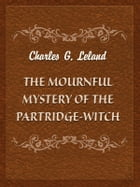 The Mournful Mystery Of The Partridge-Witch by Charles G. Leland